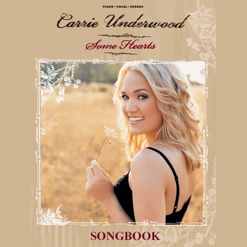 Some Hearts by Carrie Underwood Songbook